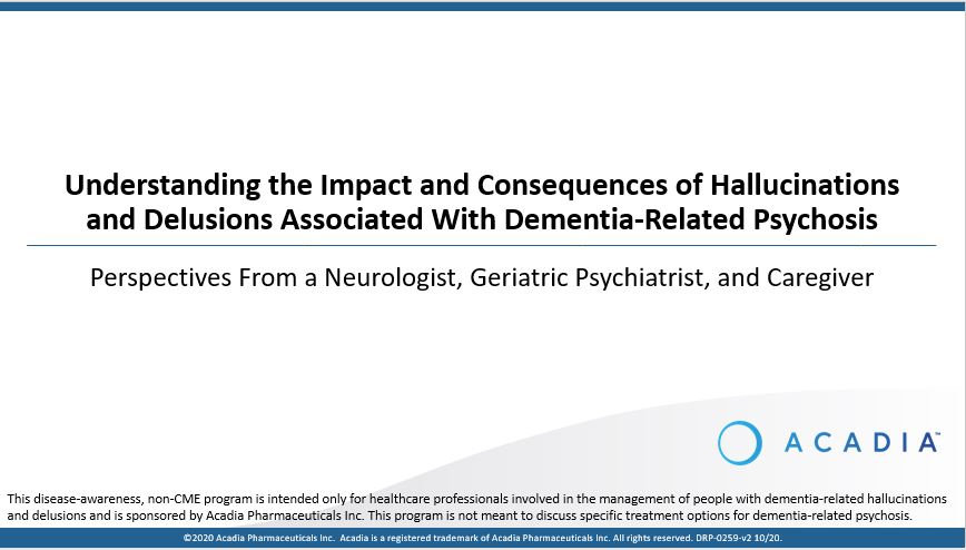 Understanding the Impact and Consequences of Hallucinations and Delusions Associated With Dementia-Related Psychosis